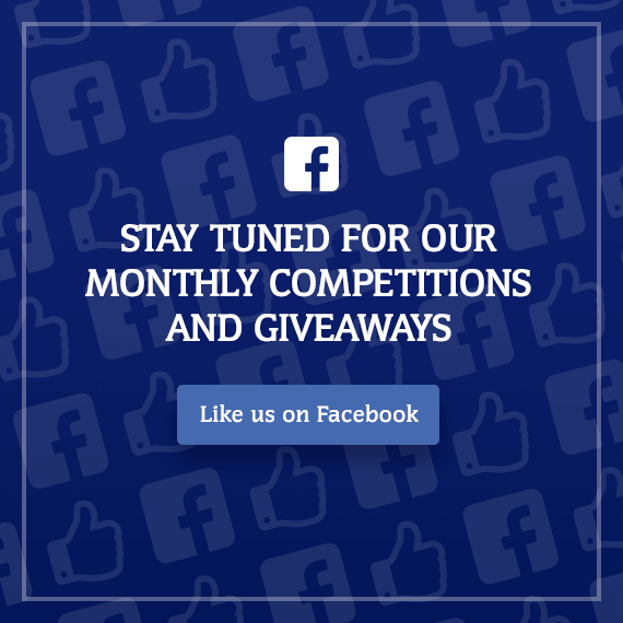 Stay tuned for our monthly competitions and giveaways. Like us on Facebook.